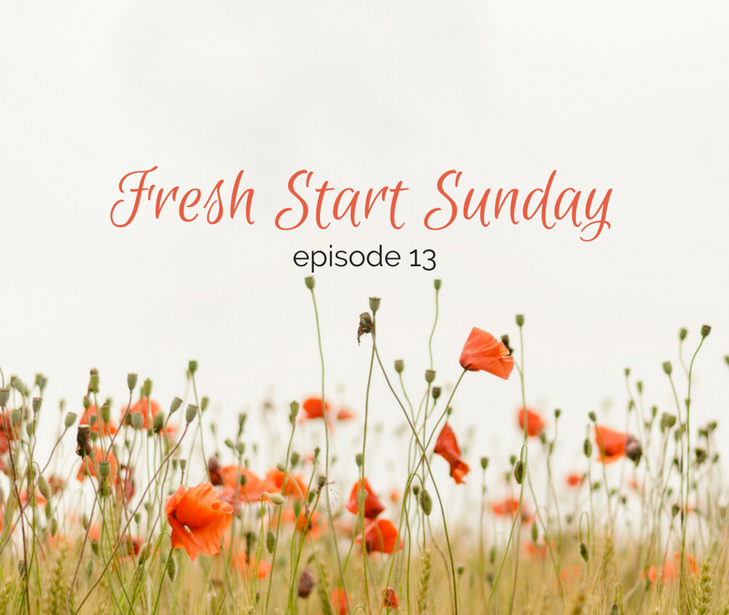 Fresh Start Sunday :: episode 13 – A change to your routine