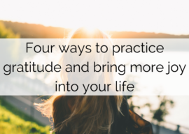Four ways to practice gratitude and bring more joy into your life