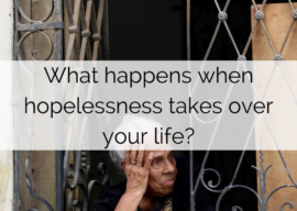 What happens when hopelessness takes over your life?