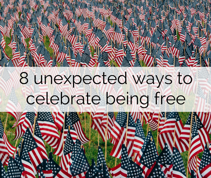 8 unexpected ways to celebrate being free
