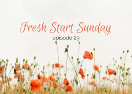 Fresh Start Sunday :: episode 29 – You are exactly where you're mean to be
