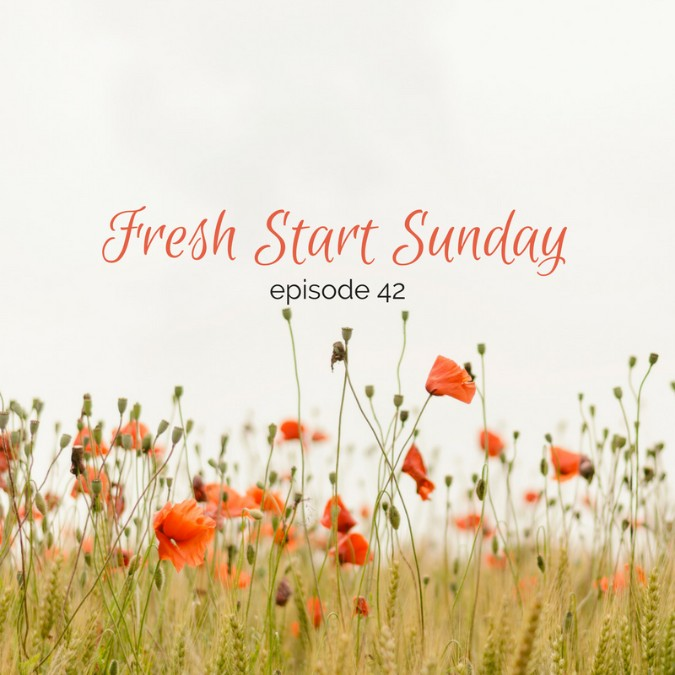 Fresh Start Sunday :: episode 42 – When your mind runs with memories of something bad