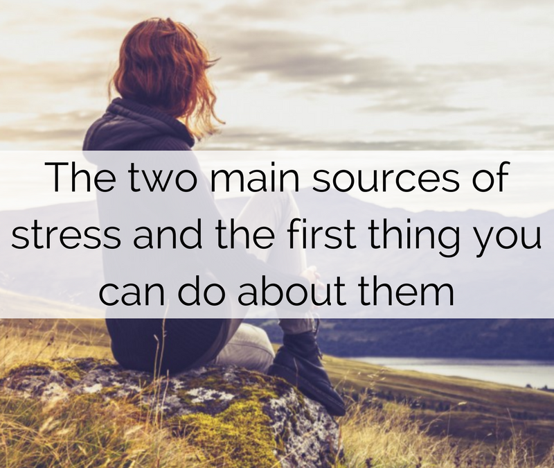 The two main sources of stress and the first thing you can do about them