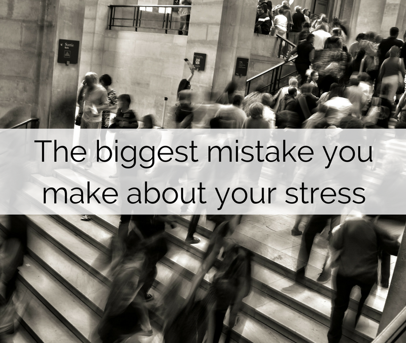 The biggest mistake you make about your stress